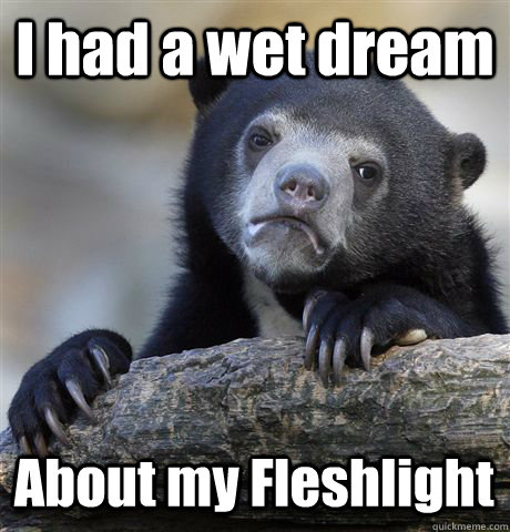 I had a wet dream About my Fleshlight - I had a wet dream About my Fleshlight  Confession Bear