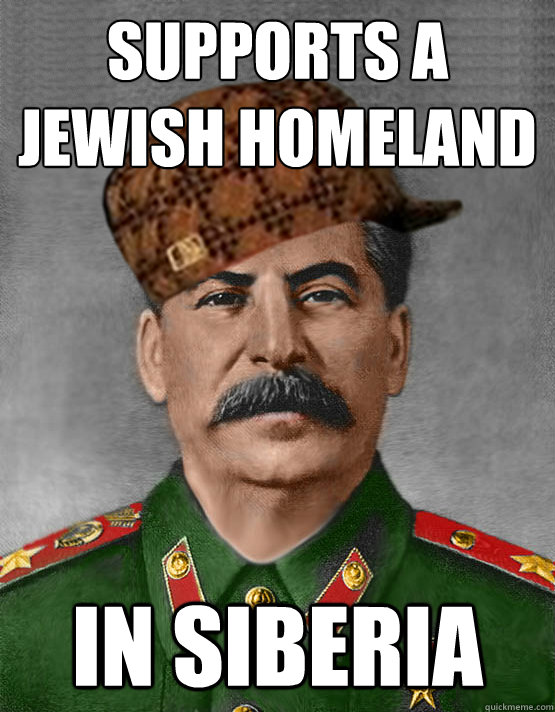 Supports a Jewish Homeland  In Siberia - Supports a Jewish Homeland  In Siberia  scumbag stalin