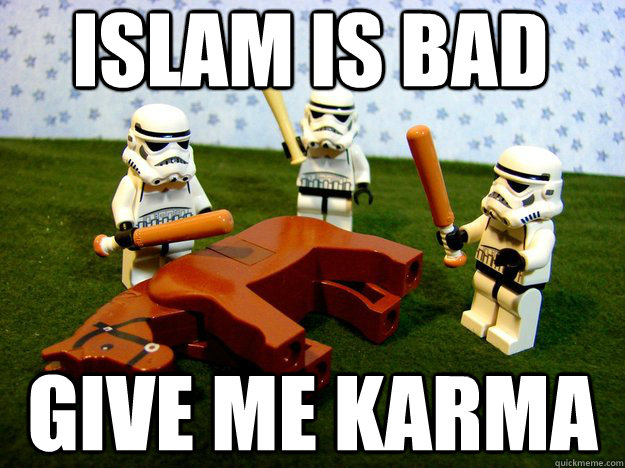 Islam is bad give me karma - Islam is bad give me karma  Dead Horse