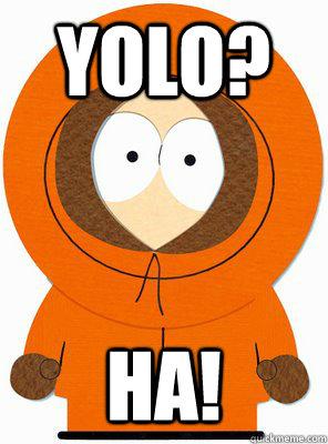 YOLO? HA! - YOLO? HA!  YOLO kenny