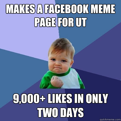 makes a facebook meme page for UT 9,000+ likes in only two days - makes a facebook meme page for UT 9,000+ likes in only two days  Success Kid