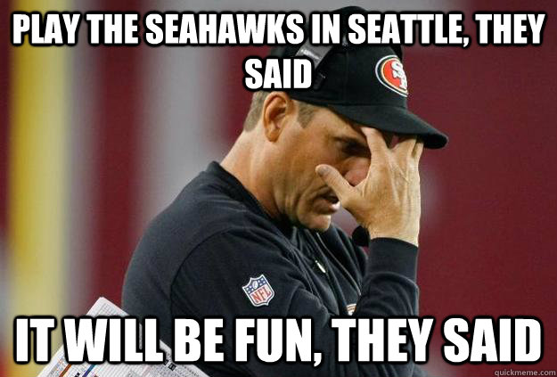 Play the seahawks in seattle, they said It will be fun, they said  Rams vs 49ers