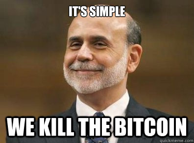 It's simple we kill the bitcoin - It's simple we kill the bitcoin  Ben Bernankes Internal Thoughts Related to QE3