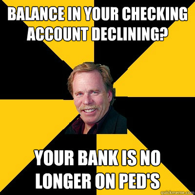 Balance in your checking account declining? Your bank is no longer on PED's - Balance in your checking account declining? Your bank is no longer on PED's  John Steigerwald