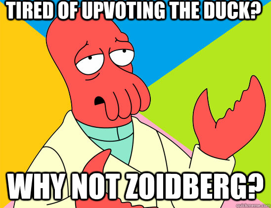 Tired of upvoting the duck? why not zoidberg? - Tired of upvoting the duck? why not zoidberg?  Misc
