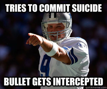 tries to commit suicide bullet gets intercepted  Tony Romo