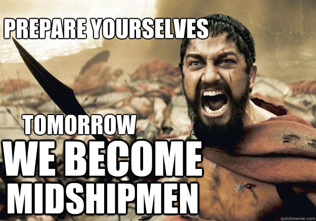 TOMORROW  WE BECOME MIDSHIPMEN PREPARE YOURSELVES