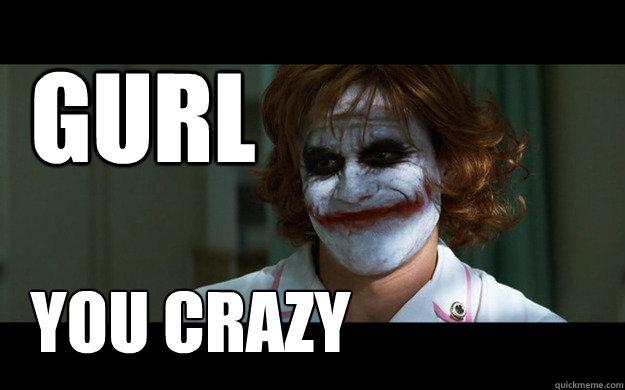 GURL You Crazy - GURL You Crazy  Sassy Joker