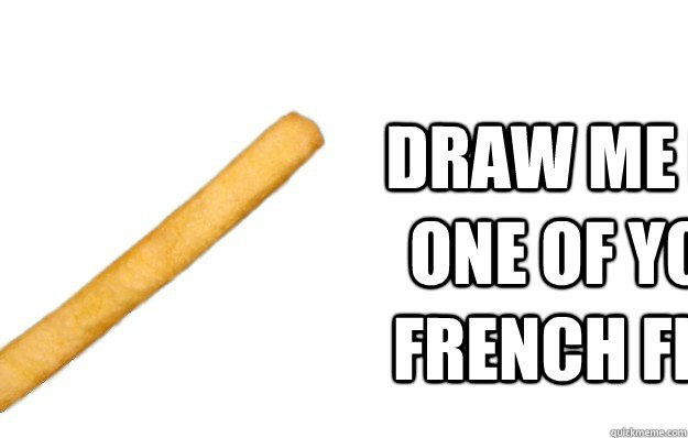 draw me like one of your french fries