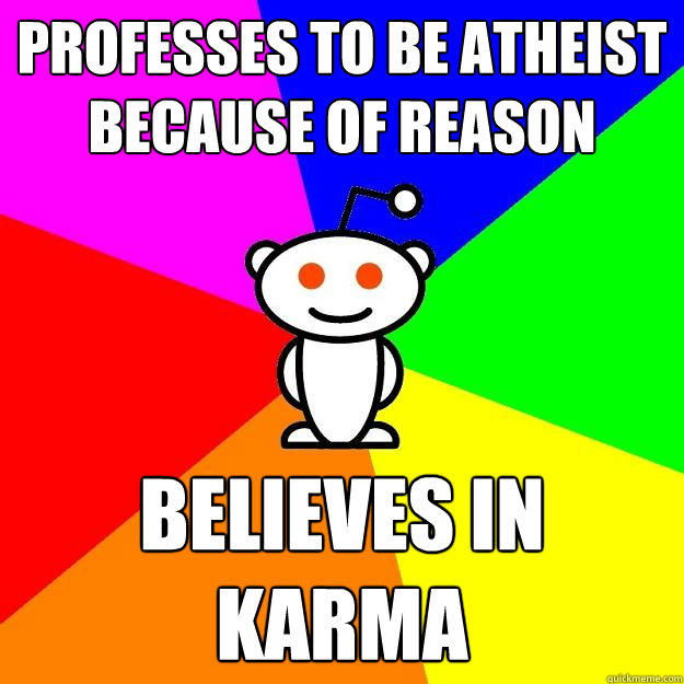 Professes to be Atheist because of reason believes in karma - Professes to be Atheist because of reason believes in karma  Reddit Alien