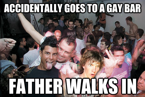 Accidentally goes to a gay bar Father walks in