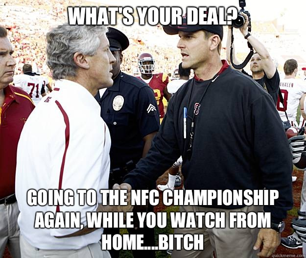 What's Your Deal? Going to the NFC championship again, while you watch from home....Bitch