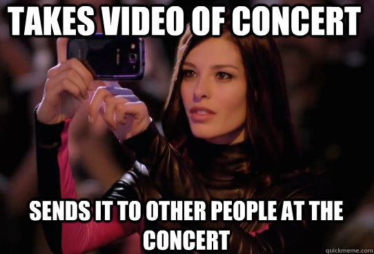 Takes video of concert sends it to other people at the concert