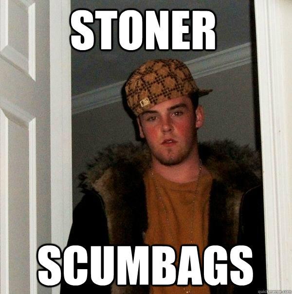 stoner scumbags - stoner scumbags  Scumbag Steve