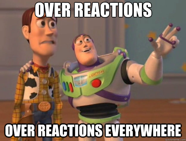 Over reactions Over reactions everywhere - Over reactions Over reactions everywhere  Toy Story