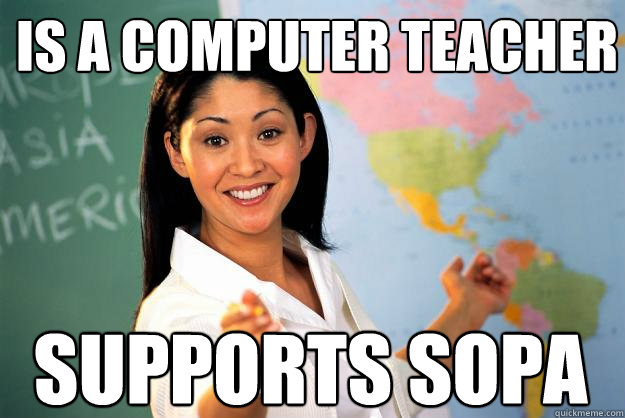 is a computer teacher supports sopa - is a computer teacher supports sopa  Unhelpful High School Teacher