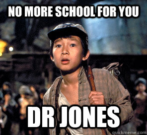 No More School For You Dr Jones Shocked Short Round Quickmeme