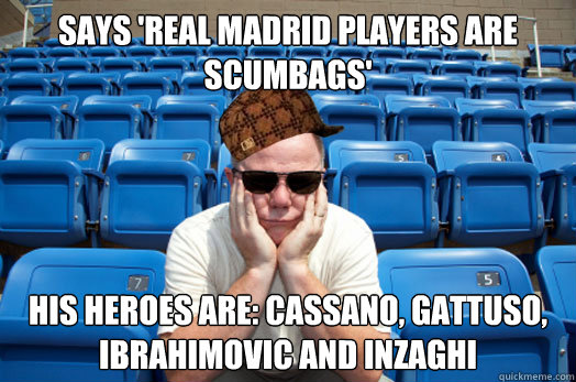 Says 'Real Madrid players are scumbags' His heroes are: Cassano, Gattuso, Ibrahimovic and Inzaghi