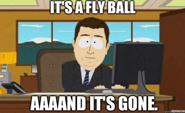 It's a fly ball AAAAND it's gone.  - It's a fly ball AAAAND it's gone.   aaaand its gone