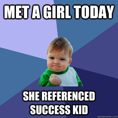 Met a girl today she referenced success kid - Met a girl today she referenced success kid  Success Kid