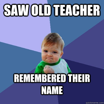 Saw old teacher Remembered their name - Saw old teacher Remembered their name  Success Kid