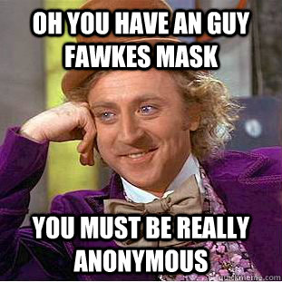 Anonymous Mask Meme oh you have an guy fawkes mask