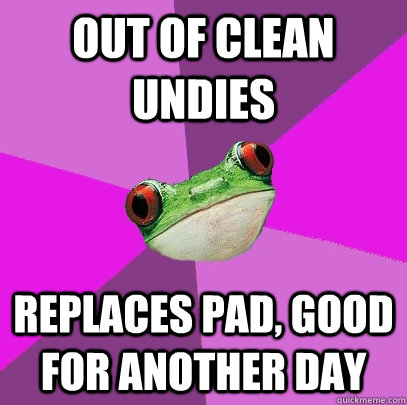 Out of clean undies replaces pad, good for another day - Out of clean undies replaces pad, good for another day  Foul Bachelorette Frog