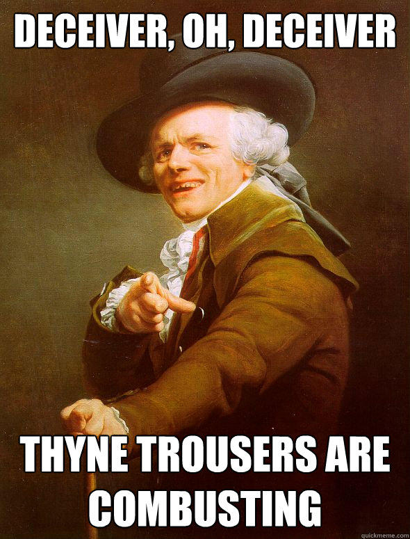 Deceiver, oh, deceiver Thyne trousers are combusting - Deceiver, oh, deceiver Thyne trousers are combusting  Joseph Ducreux