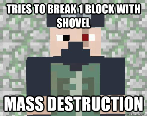 Tries to break 1 block with shovel Mass destruction