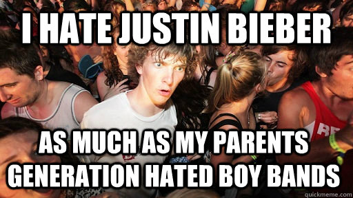 I hate Justin Bieber as much as my parents generation hated boy bands  - I hate Justin Bieber as much as my parents generation hated boy bands   Sudden Clarity Clarence