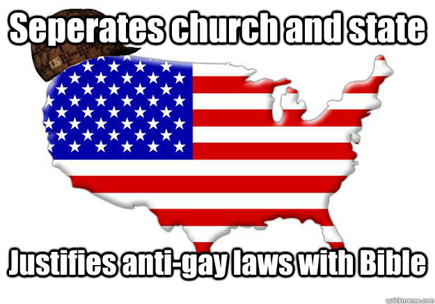 Seperates church and state Justifies anti-gay laws with Bible - Seperates church and state Justifies anti-gay laws with Bible  Scumbag america
