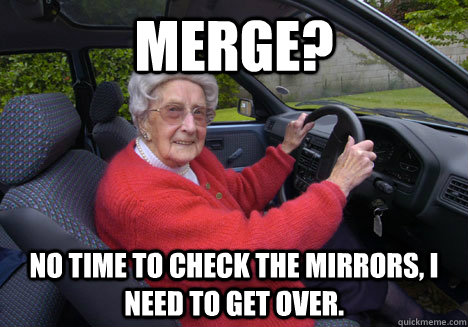 Merge? No time to check the mirrors, I need to get over. - Merge? No time to check the mirrors, I need to get over.  Bad Driver Barbara