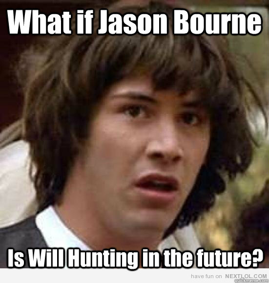 What If Jason Bourne Is Will Hunting In The Future Keanu Cheese