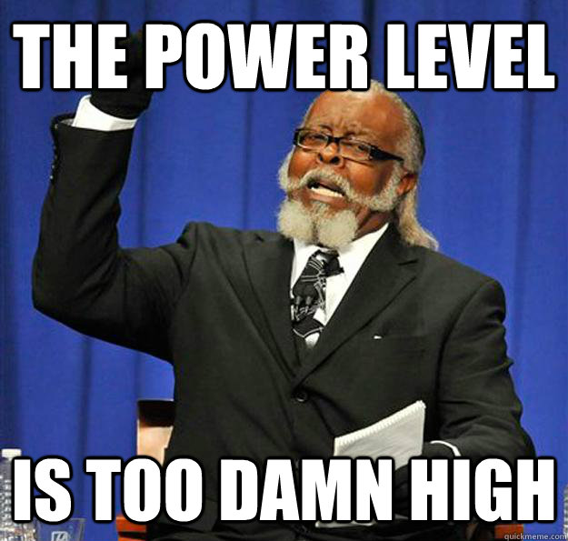 The power level Is too damn high - The power level Is too damn high  Jimmy McMillan