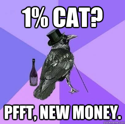 1% Cat? Pfft, new money. - 1% Cat? Pfft, new money.  Rich Raven