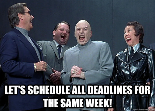 Let's schedule all deadlines for the same week! -  Let's schedule all deadlines for the same week!  Dr Evil and minions