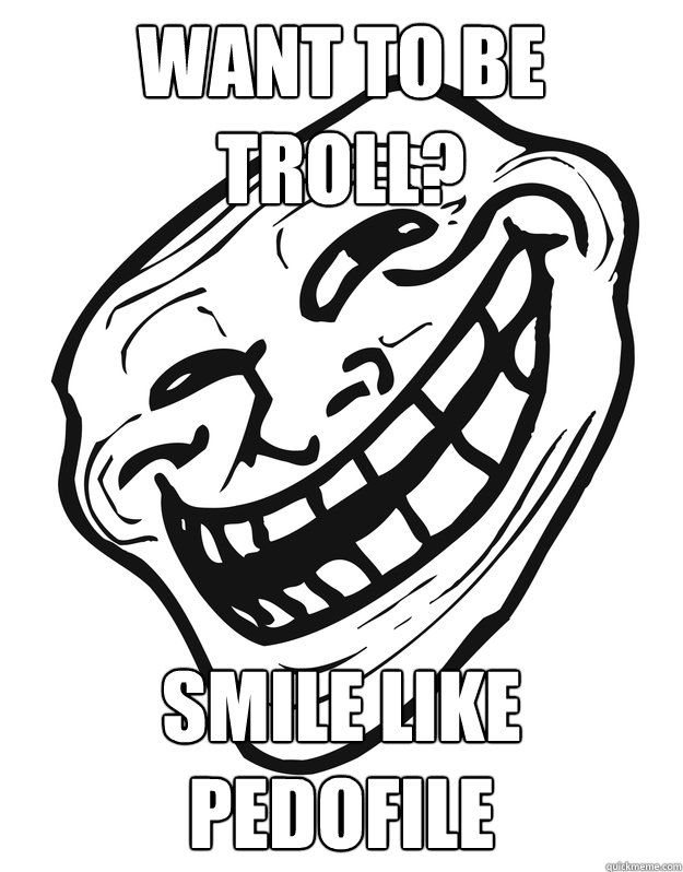 Want to be troll? Smile like pedofile