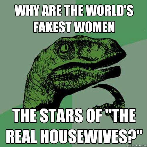 why are the world's fakest women the stars of