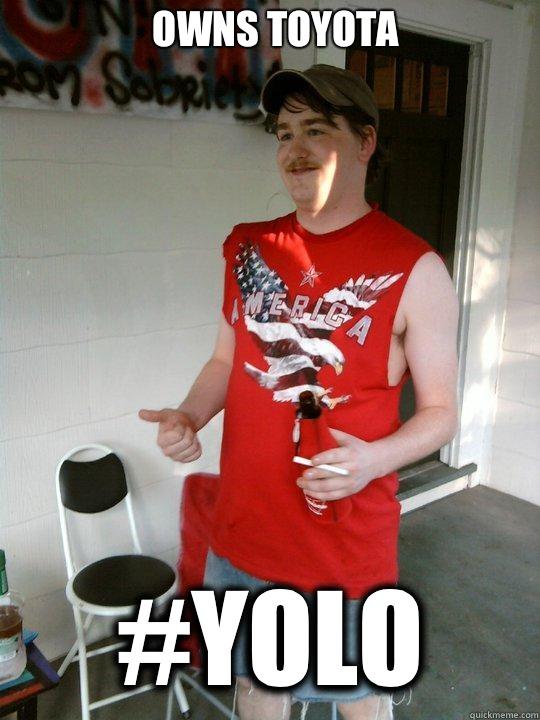 Owns toyota #YoLO - Owns toyota #YoLO  Redneck Randal