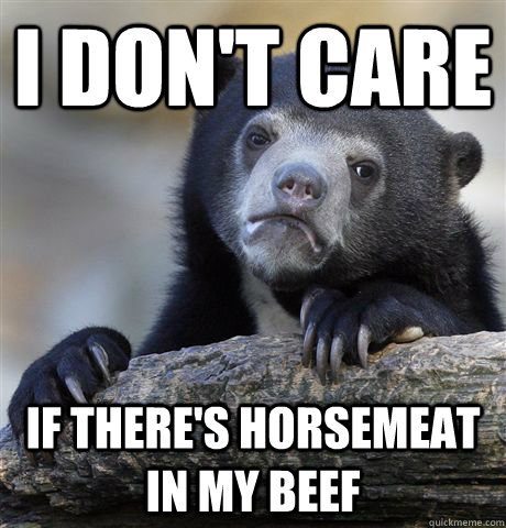 I don't care If there's horsemeat in my beef - I don't care If there's horsemeat in my beef  Confession Bear