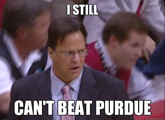 I Still  Can't beat Purdue