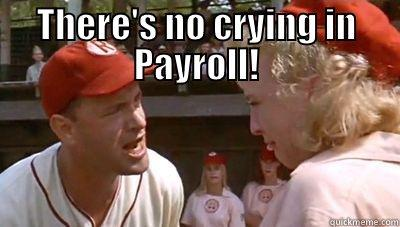 Payroll crying - THERE'S NO CRYING IN PAYROLL!  Misc