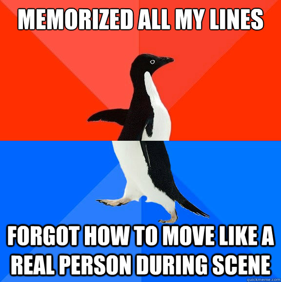 Memorized all my lines forgot how to move like a real person during scene - Memorized all my lines forgot how to move like a real person during scene  Socially Awesome Awkward Penguin