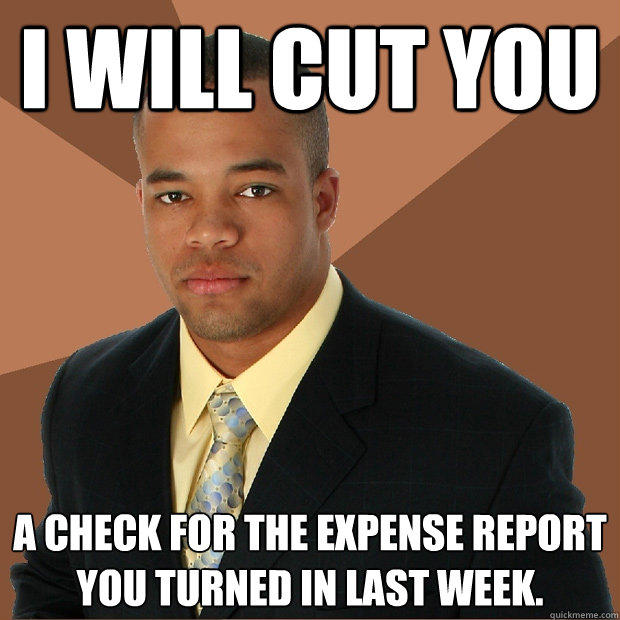 I WILL CUT YOU a check for the expense report you turned in last week. - I WILL CUT YOU a check for the expense report you turned in last week.  Successful Black Man