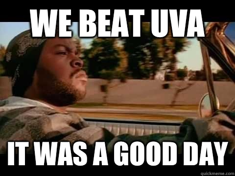 We beat UVA it was a good day