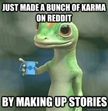Just made a bunch of karma on Reddit  by making up stories