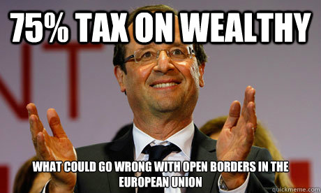 75% tax on wealthy what could go wrong with open borders in the European Union - 75% tax on wealthy what could go wrong with open borders in the European Union  Socialism