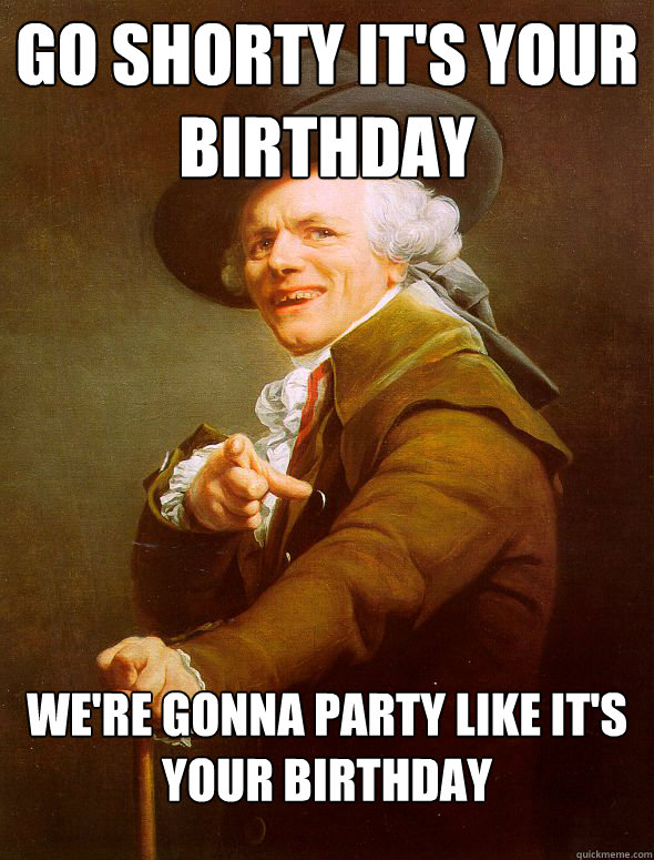 7e3c120ef00c8b5350233f27fe12c77e2db26c8dba05f8f1255b667909f95f30 go shorty it's your birthday we're gonna party like it's your