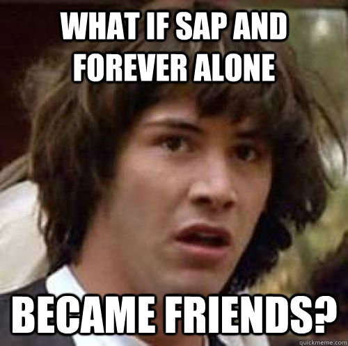 what if SAP and forever alone became friends? - what if SAP and forever alone became friends?  Misc