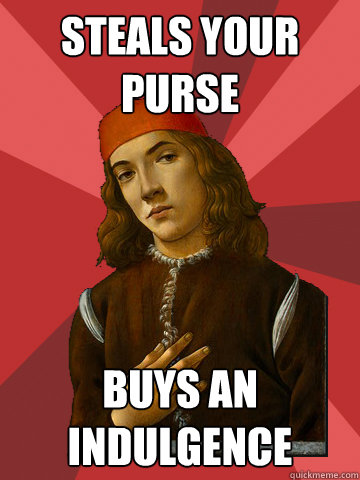 steals your purse buys an indulgence - steals your purse buys an indulgence  Scumbag Stefano